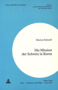 Die Mission der Schweiz in Korea von Schwarb, Marius