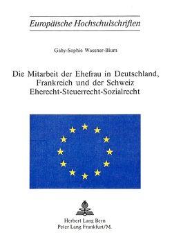 Die Mitarbeit der Ehefrau in Deutschland, Frankreich und der Schweiz von Wassner-Blum,  Gaby-Sophie