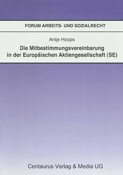 Die Mitbestimmungsvereinbarung in der Europäischen Aktiengesellschaft (SE) von Hoops,  Antje