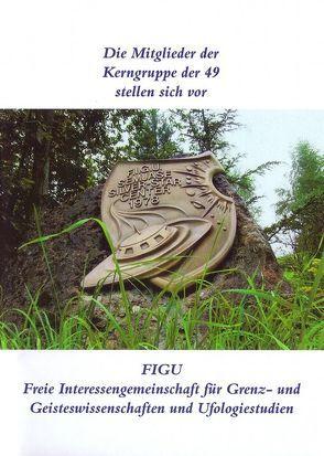 Die Mitglieder der Kerngruppe der 49 der FIGU stellen sich vor von Frehner,  Christian, Lanzendorfer,  Hans-Georg, Petrizzo,  Piero