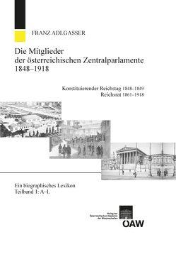 Die Mitglieder der österreichischen Zentralparlamente 1848-1918. Konstitutierender Reichstag 1848-1849 Reichsrat 1861-1918 von Adlgasser,  Franz