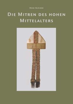 Die Mitren des hohen Mittelalters von Blöcher,  Heidi, Hohmann,  Henry B.