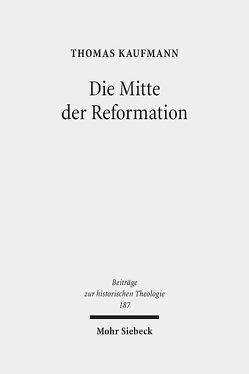 Die Mitte der Reformation von Kaufmann,  Thomas