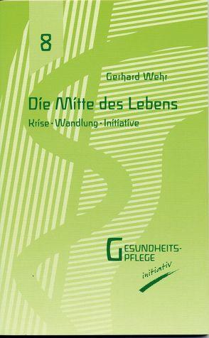 Die Mitte des Lebens von Wehr,  Gerhard