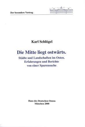 Die Mitte liegt ostwärts von Kühnel,  Horst, Schlögel,  Karl