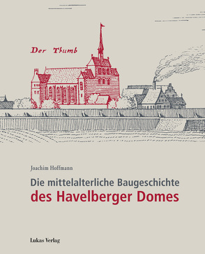 Die mittelalterliche Baugeschichte des Havelberger Domes von Hoffmann,  Joachim