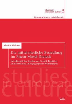 Die mittelalterliche Besiedlung im Rhein-Mosel-Dreieck von Meinen,  Markus