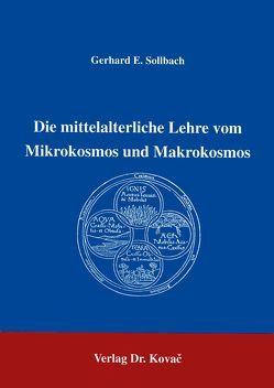 Die mittelalterliche Lehre vom Mikrokosmos und Makrokosmos von Sollbach,  Gerhard E