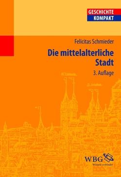 Die mittelalterliche Stadt von Kintzinger,  Martin, Schmieder,  Felicitas