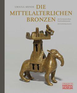 Die mittelalterlichen Bronzen im Germanischen Nationalmuseum von Knedlik,  Manfred, Kupper,  Christine, Mende,  Ursula