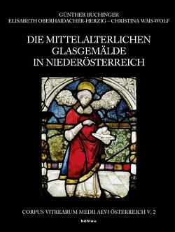 Die mittelalterlichen Glasgemälde in Niederösterreich von Buchinger,  Günther, Frodl-Kraft,  Eva, Oberhaidacher-Herzig,  Elisabeth, Wais-Wolf,  Christina
