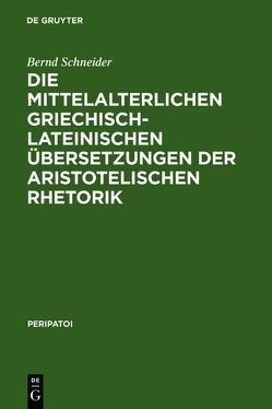 Die mittelalterlichen griechisch-lateinischen Übersetzungen der aristotelischen Rhetorik von Schneider,  Bernd