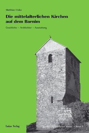 Die mittelalterlichen Kirchen auf dem Barnim von Friske,  Matthias