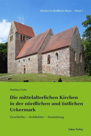 Die mittelalterlichen Kirchen in der nördlichen und östlichen Uckermark von Friske,  Matthias