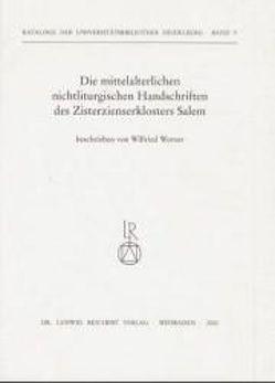 Die mittelalterlichen nichtliturgischen Handschriften des Zisterzienserklosters Salem von Werner,  Wilfried