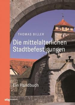 Die mittelalterlichen Stadtbefestigungen im deutschsprachigen Raum Bd. I von Biller,  Thomas