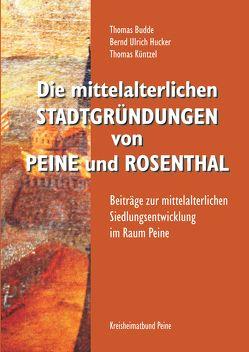 Die mittelalterlichen Stadtgründungen von Peine und Rosenthal von Budde,  Thomas, Hucker,  Bernd Ulrich, Küntzel,  Thomas