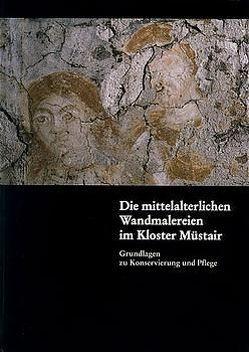 Die mittelalterlichen Wandmalereien im Kloster Müstair von Anderau,  Walter, Goll,  Jürg, Nay,  Marc A, Rutishauser,  Hans, Sennhauser,  Hans R, Wyss,  Alfred