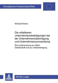 Die mittelbaren Unternehmensbeteiligungen bei der Unternehmensübertragung und Unternehmensumwandlung von Erkens,  Michael