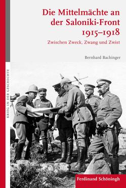 Die Mittelmächte an der Saloniki-Front 1915-1918 von Bachinger,  Bernhard