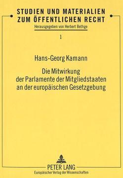 Die Mitwirkung der Parlamente der Mitgliedstaaten an der europäischen Gesetzgebung von Kamann,  Hans-Georg
