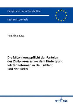 Die Mitwirkungspflicht der Parteien des Zivilprozesses vor dem Hintergrund letzter Reformen in Deutschland und der Türkei von Kaya,  Hilal