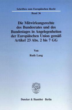 Die Mitwirkungsrechte des Bundesrates und des Bundestages in Angelegenheiten der Europäischen Union gemäß Artikel 23 Abs. 2 bis 7 GG. von Lang,  Ruth