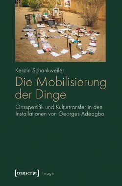 Die Mobilisierung der Dinge von Schankweiler,  Kerstin