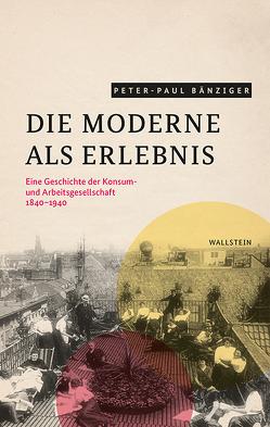 Die Moderne als Erlebnis von Bänziger,  Peter-Paul
