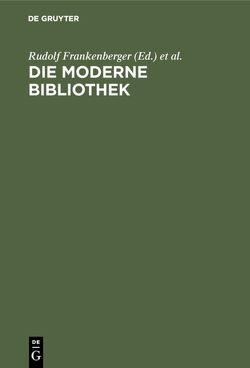 Die moderne Bibliothek von Frankenberger,  Rudolf, Haller,  Klaus