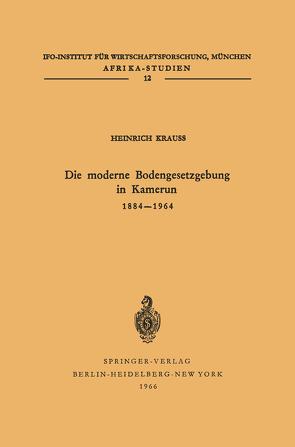 Die moderne Bodengesetzgebung in Kamerun 1884–1964 von Krauss,  H.