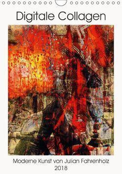 Die moderne Kunst der Digitalen Collage (Wandkalender 2018 DIN A4 hoch) von Fahrenholz,  Julian