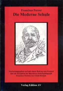 Die moderne Schule von Ferrer,  Francisco, Klemm,  Ulrich