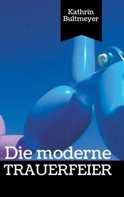 Die moderne Trauerfeier von Bultmeyer,  Kathrin
