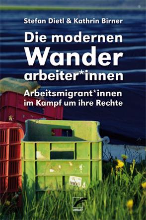 Die modernen Wanderarbeiter*innen von Birner,  Kathrin, Dietl,  Stefan