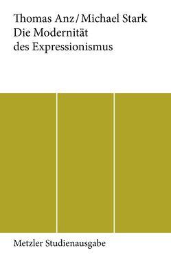 Die Modernität des Expressionismus von Anz,  Thomas, Stark,  Michael
