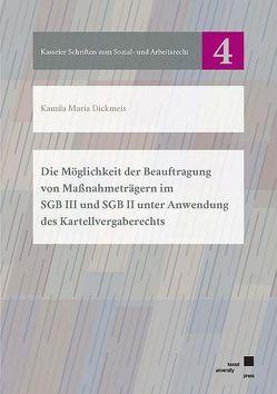 Die Möglichkeit der Beauftragung von Maßnahmeträgern im SGB III und SGB II unter Anwendung des Kartellvergaberechts von Dickmeis,  Kamila Maria