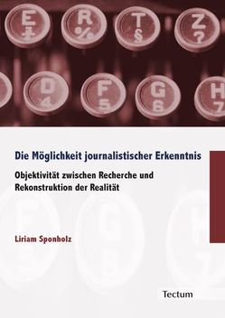 Die Möglichkeit journalistischer Erkenntnis von Sponholz,  Liriam