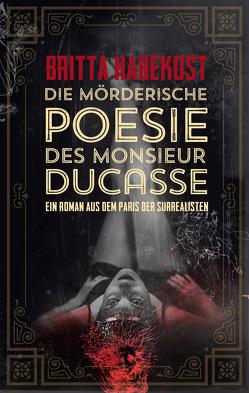 Die mörderische Poesie des Monsieur Ducasse von Habekost,  Britta