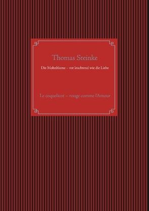 Die Mohnblume – rot leuchtend wie die Liebe von Steinke,  Thomas