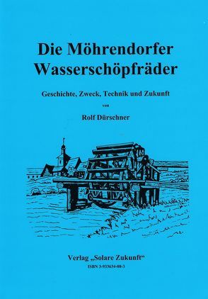 Die Möhrendorfer Wasserschöpfräder von Dürschner,  Rolf