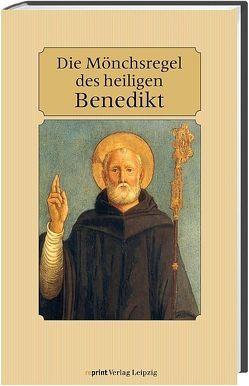 Die Mönchsregel des heiligen Benedikt von von Nursia,  Benedikt