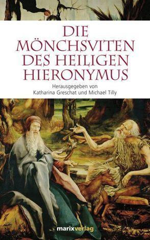 Die Mönchsviten des heiligen Hieronymus von Greschat,  Katharina, Tilly,  Michael