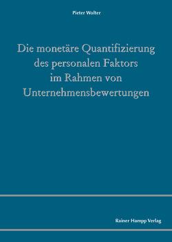 Die monetäre Quantifizierung des personalen Faktors im Rahmen von Unternehmensbewertungen von Wolter,  Pieter