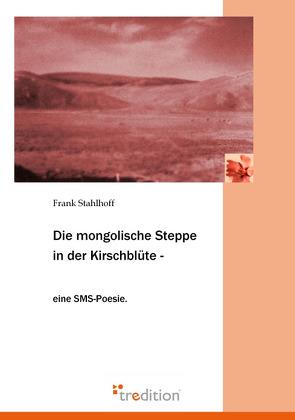 Die mongolische Steppe in der Kirschblüte von Stahlhoff,  Frank