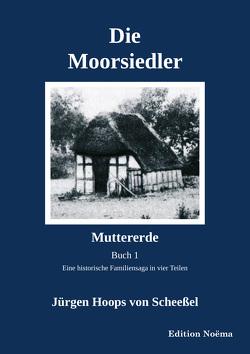 Die Moorsiedler. Buch 1: Muttererde von Hoops von Scheeßel,  Jürgen