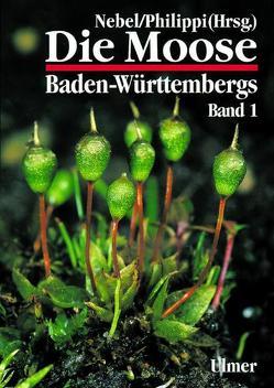 Die Moose Baden-Württembergs Band 1 von Nebel,  Martin, Philippi,  Georg