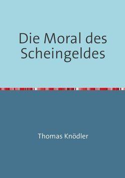 Die Moral des Scheingeldes von Knödler,  Thomas