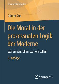 Die Moral in der prozessualen Logik der Moderne von Dux,  Günter
