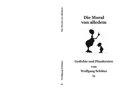 Die Moral von alledem von Schütze,  Wolfgang